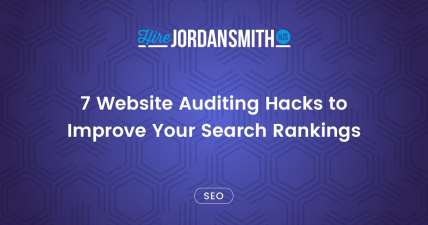 7-website-auditing-hacks-to-improve-your-search-rankings