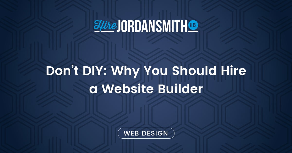 dont-diy-why-you-should-hire-a-website-builder